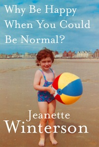 Jeanette Winterson, Why Be Happy When You Could Be Normal?