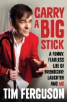 Throw your arms around him? No. Carry a Big Stick by Tim Ferguson